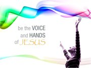 Voice and Hands of Jesus in action