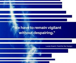 remain vigilant without despairing.-